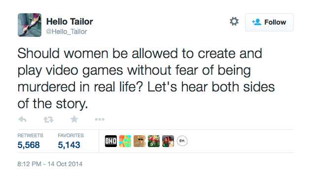"Tweet by @Hello_Tailor: ""Should women be allowed to create and play video games without fear of being murdered in real life? Let's hear both sides of the story."""